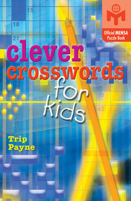 Clever Crosswords for Kids An Official Mensa Puzzle Book by Trip Payne