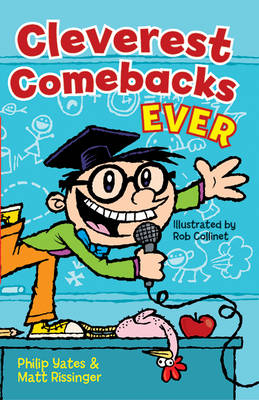 Cleverest Comebacks Ever by Philip Yates, Matt Rissinger, Rob Collinet
