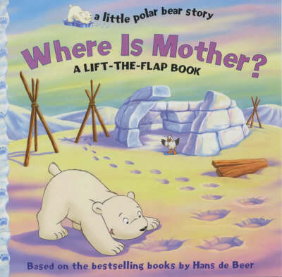 Where Is Mother? A Lift the Flap Book by Hans De Beer