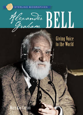 Alexander Graham Bell Giving Voice to the World by Mary Kay Carson