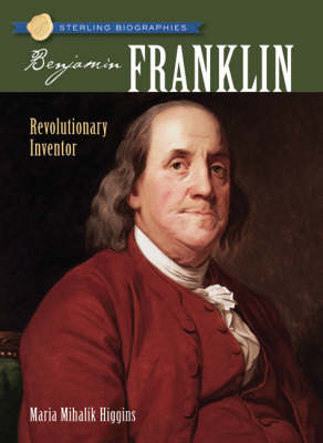Benjamin Franklin Revolutionary Inventor by Maria Mihalik Higgins