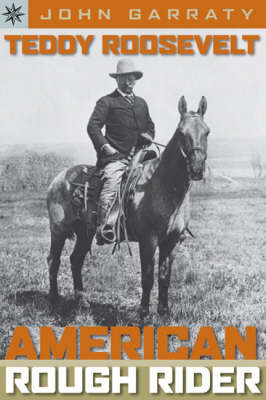 Teddy Roosevelt American Rough Rider by John A. Garraty