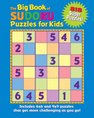 Big Book of Sudoku Puzzles for Kids 818 Super Puzzles! by Frank Longo