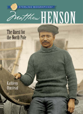 Matthew Henson The Quest for the North Pole by Kathleen Olmstead