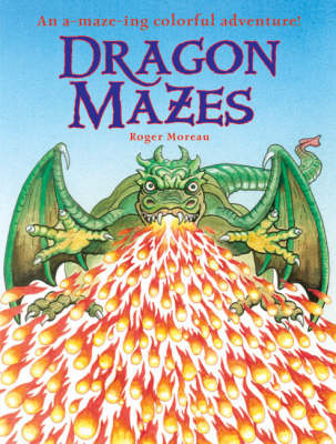 Dragon Mazes An A-maze-ing Colorful Adventure! by Roger Moreau