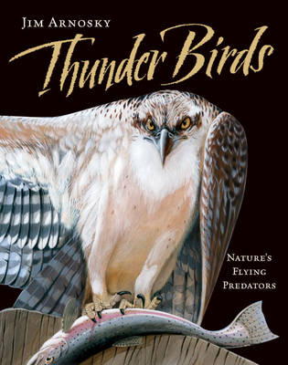 Thunder Birds Nature's Flying Predators by Jim Arnosky