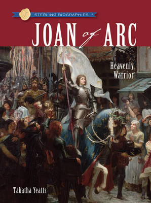 Joan of Arc Heavenly Warrior by Tabatha Yeatts
