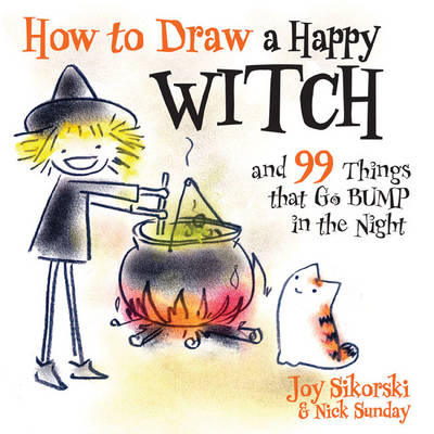 How to Draw a Happy Witch and 99 Things That Go BUMP in the Night by Joy Sikorski, Nick Sunday