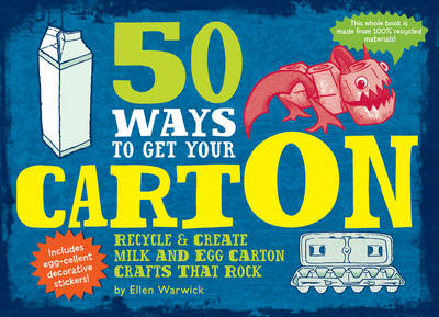 50 Ways to Get Your Carton Recycle and Create Milk and Egg Carton Crafts That Rock by Ellen Warwick