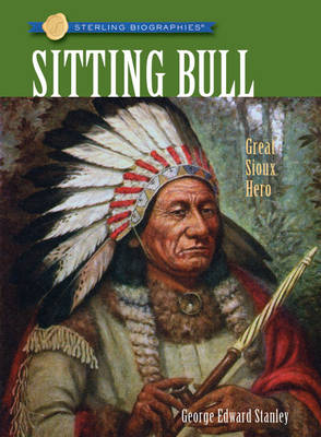 Sitting Bull Great Sioux Hero by George Edward Stanley