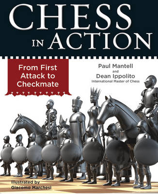 Chess in Action From First Attack to Checkmate by Paul Mantell, Dean Ippolito