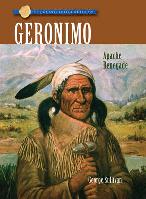 Geronimo Apache Renegade by George Sullivan