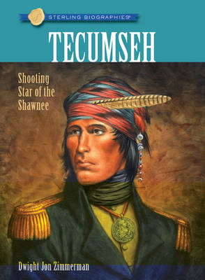 Tecumseh Shooting Star of the Shawnee by Dwight Jon Zimmerman