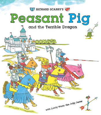 Richard Scarry's Peasant Pig and the Terrible Dragon With Lowly Worm the Jolly Jester by Richard Scarry