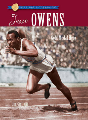 Jesse Owens Gold Medal Hero by Jim Gigliotti