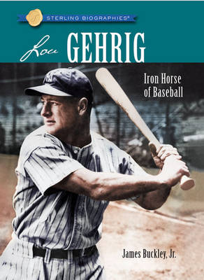 Lou Gehrig Iron Horse of Baseball by James Buckley Jr.