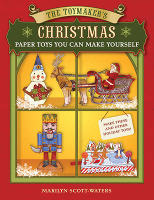 The Toymaker's Christmas Paper Toys You Can Make Yourself by Marilyn Scott-Waters