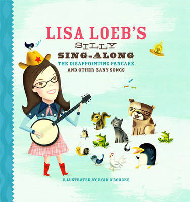 Lisa Loeb's Silly Sing-along The Disappointing Pancake and Other Zany Songs by Lisa Loeb