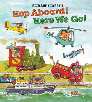 Richard Scarry's Hop Aboard! Here We Go! by Richard Scarry