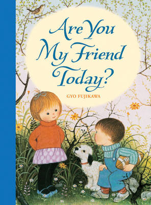 Are You My Friend Today? by Gyo Fujikawa
