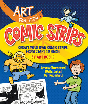 Comic Strips Create Your Own Comic Strips from Start to Finish by Art Roche