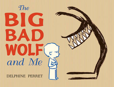 The Big Bad Wolf and Me by Delphine Perret
