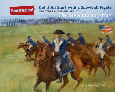 Did it All Start with a Snowball Fight? And Other Questions About the American Revolution by Mary Kay Carson