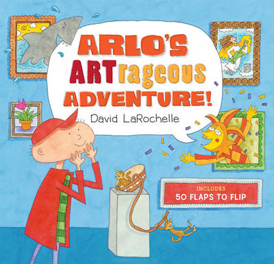 Arlo's Artrageous Adventure! 50 Flaps to Flip by David LaRochelle
