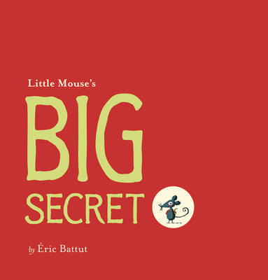 Little Mouse's Big Secret by Eric Battut