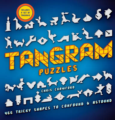 Tangram Puzzles 466 Tricky Shapes to Confound & Astound by Chris Crawford