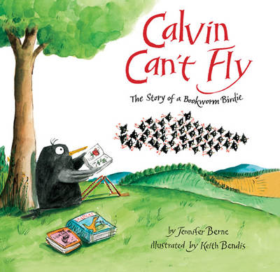 Calvin Can't Fly The Story of a Bookworm Birdie by Jennifer Berne