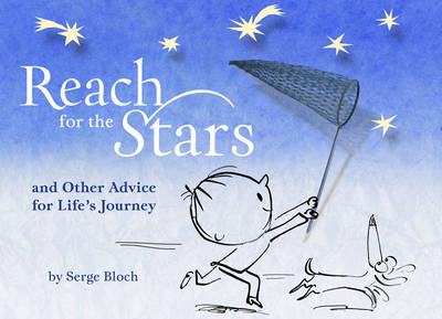 Reach for the Stars And Other Advice for Life's Journey by Serge Bloch