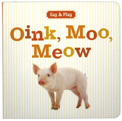 Oink, Moo, Meow by Sterling Publishing Company