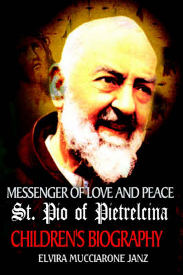 Messenger of Love and Peace St. Pio of Pietrelcina A Children's Biography by Elvira Mucciarone Janz