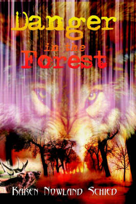 Danger in the Forest by Karen Nowland Schied