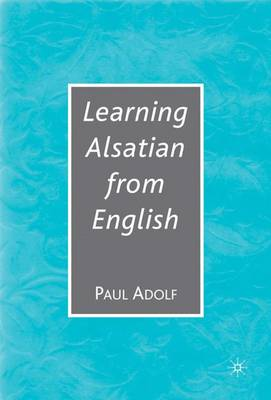 Learning Alsatian Through English A Comparative Dictionary--English - German - Alsatian - French for English Speakers by Na Na