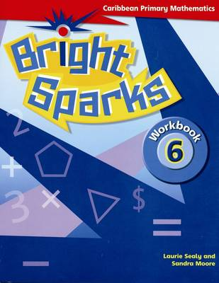 Bright Sparks: Caribbean Primary Mathematics Workbook 6 (Common Entrance Level) by Sandra Moore, Laurie Sealy