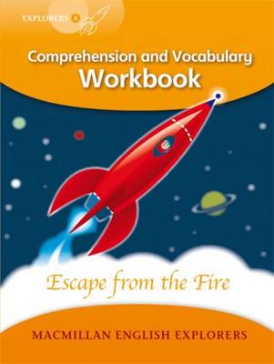 Explorers Level 4 Escape from the Fire - Comprehension and Vocabulary Workbook by Louis Fidge
