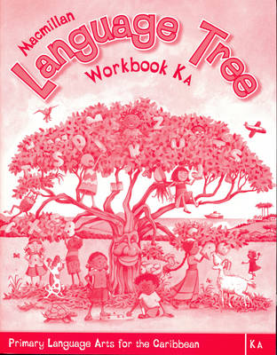 Macmillan Language Tree: Primary Language Arts for the Caribbean Kindergarten A Workbook (Ages 4-5) by Leonie Bennett
