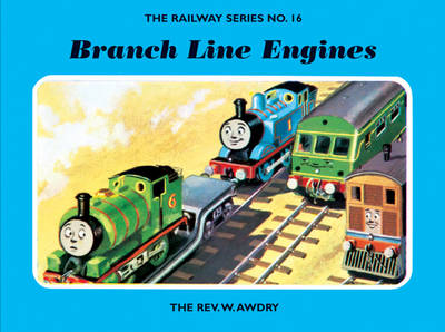 The Railway Series No. 16: Branch Line Engines by Rev. Wilbert Vere Awdry