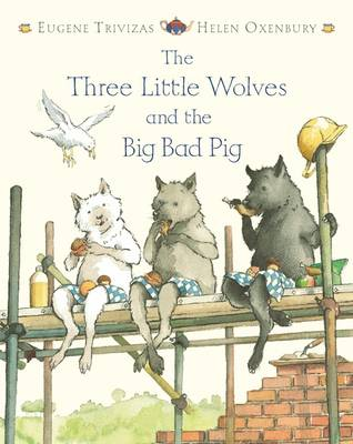 Three Little Wolves and the Big Bad Pig by Eugene Trivizas