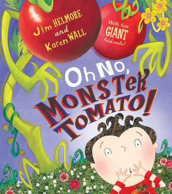 Oh No, Monster Tomato! by Jim Helmore, Karen Wall