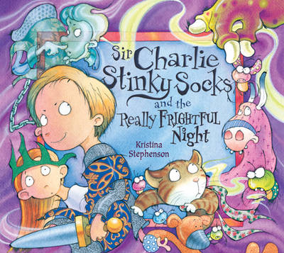 Sir Charlie Stinky Socks and the Really Frightful Night by Kristina Stephenson