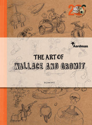 The Art of Wallace and Gromit by Beth Harwood