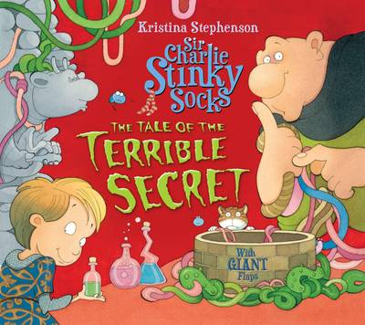 Sir Charlie Stinky Socks and the Tale of the Terrible Secret by Kristina Stephenson