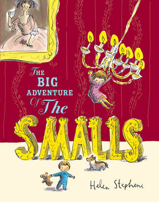 The Big Adventure of the Smalls by Helen Stephens