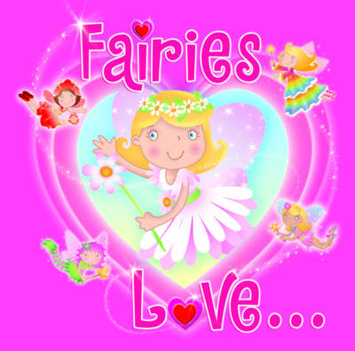 Fairies Love... by Sheryl Bone
