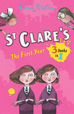 St Clare's: The First Year The Twins at St Clare's, The O'Sullivan Twins,Summer Term at St Clare's by Enid Blyton