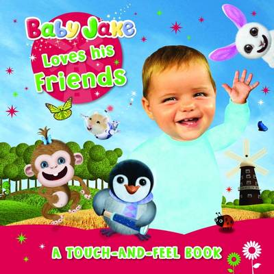 Baby Jake Loves His Friends A Touch-and-Feel Book by