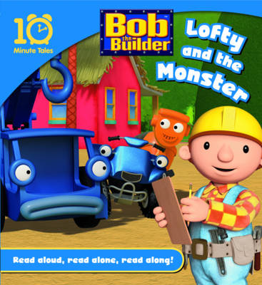 Bob the Builder: Lofty and the Monster by